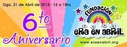 21/4/13: Los invitamos al 6to Aniversario de la Fundación ERA EN ABRIL