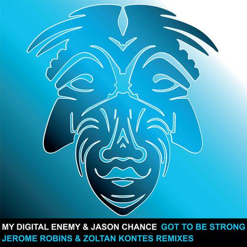 My Digital Enemy, Jason Chance - Got To Be Strong - The Remixes [Zulu Records]