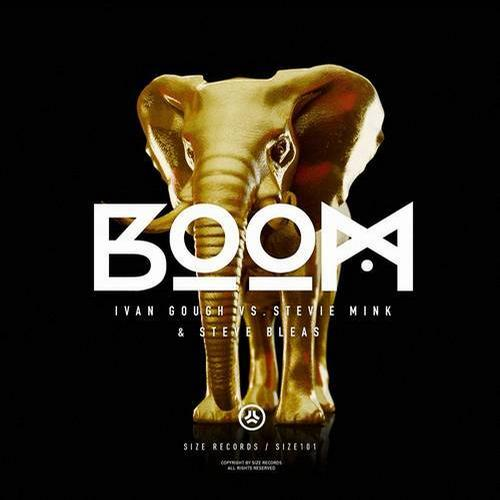 Ivan Gough vs. Stevie Mink & Steve Bleas - Boom! [Size Records]