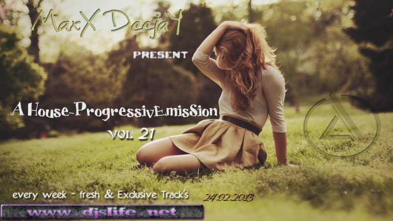 MaxX DeejaY - A House-ProgressivEmisSion vol.21 [24.02.2013]