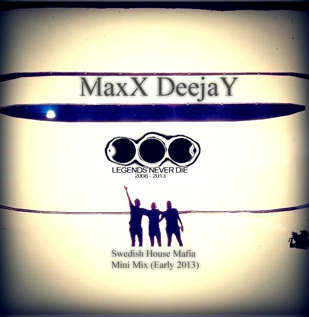 MaxX DeejaY present Swedish House Mafia – Mini Mix (Early 2013)